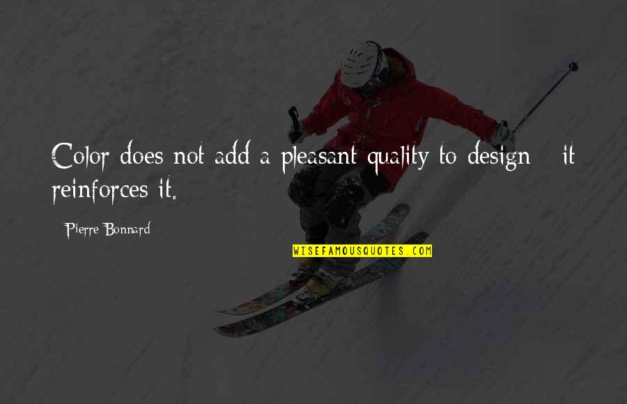 Reinforces Quotes By Pierre Bonnard: Color does not add a pleasant quality to