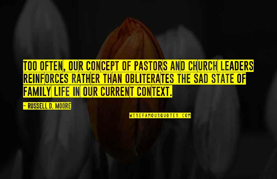 Reinforces Quotes By Russell D. Moore: Too often, our concept of pastors and church