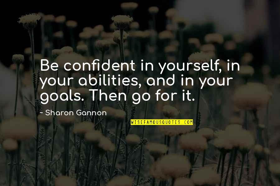 Reinforces Quotes By Sharon Gannon: Be confident in yourself, in your abilities, and