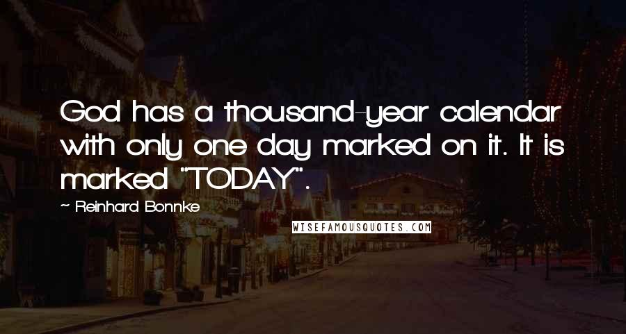 "Reinhard Bonnke quotes: God has a thousand-year calendar with only one day marked on it. It is marked ""TODAY""."