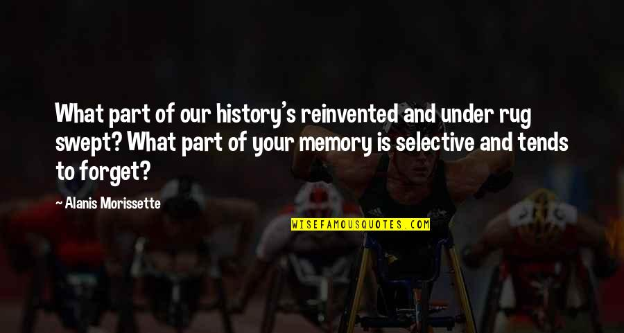 Reinvented Quotes By Alanis Morissette: What part of our history's reinvented and under