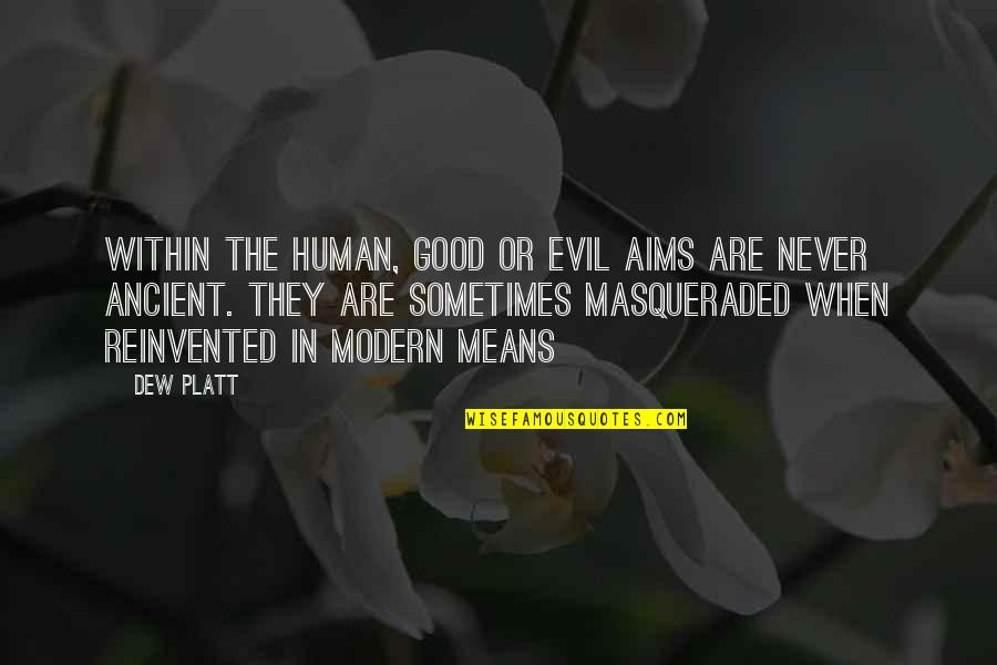 Reinvented Quotes By Dew Platt: Within the human, good or evil aims are