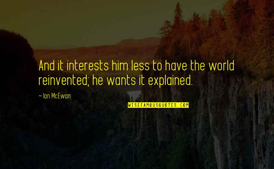Reinvented Quotes By Ian McEwan: And it interests him less to have the