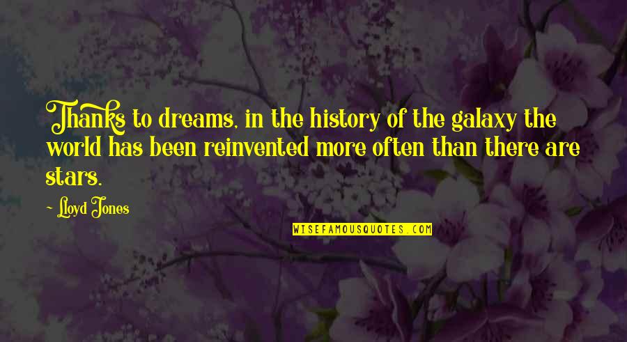 Reinvented Quotes By Lloyd Jones: Thanks to dreams, in the history of the