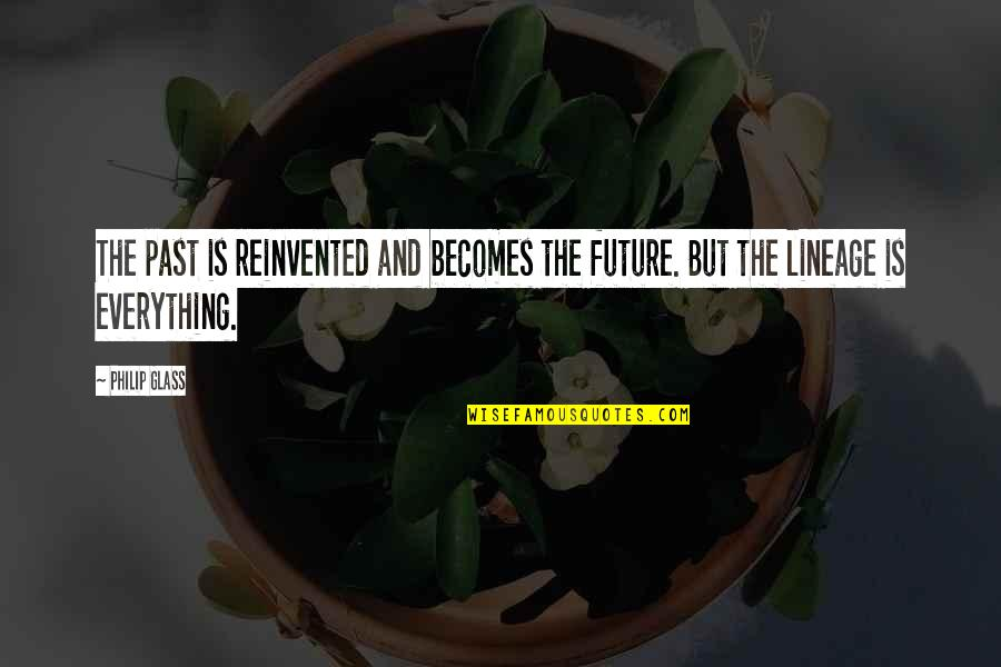 Reinvented Quotes By Philip Glass: The past is reinvented and becomes the future.