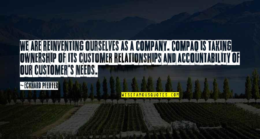 Reinventing Ourselves Quotes By Eckhard Pfeiffer: We are reinventing ourselves as a company. Compaq