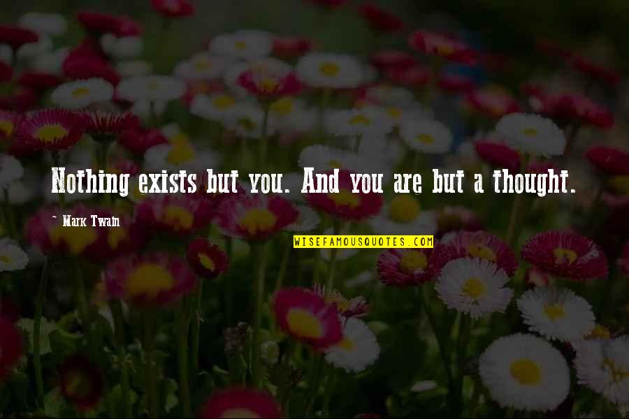 Reject Guy Quotes By Mark Twain: Nothing exists but you. And you are but