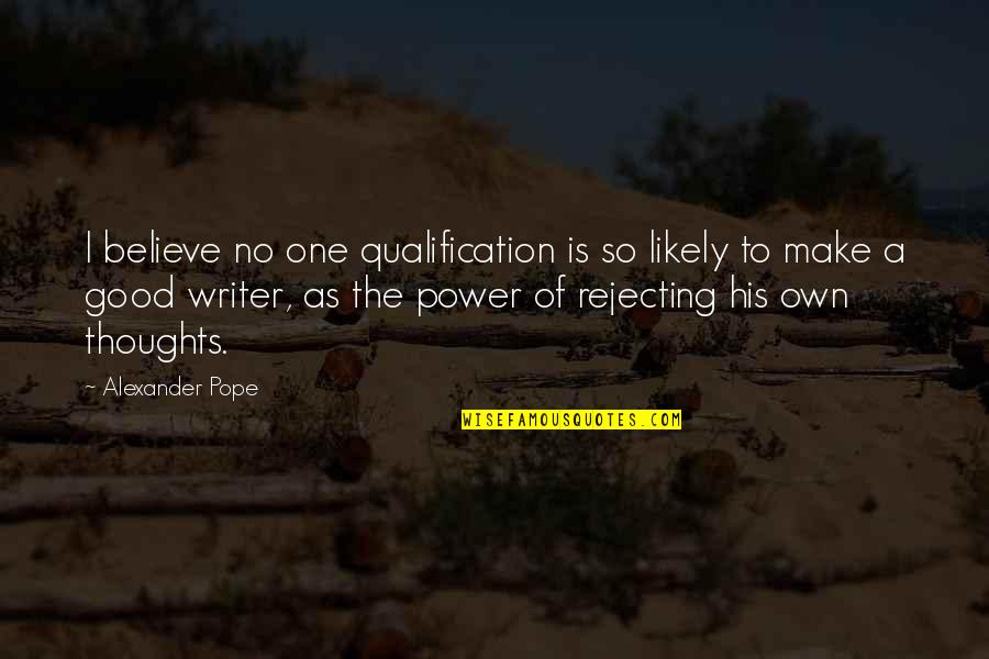 Rejecting You Quotes By Alexander Pope: I believe no one qualification is so likely