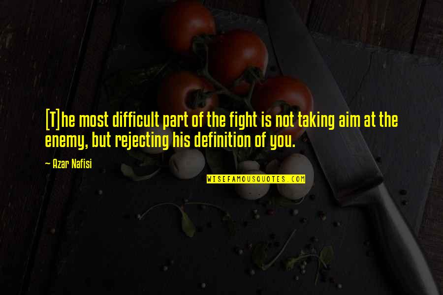 Rejecting You Quotes By Azar Nafisi: [T]he most difficult part of the fight is