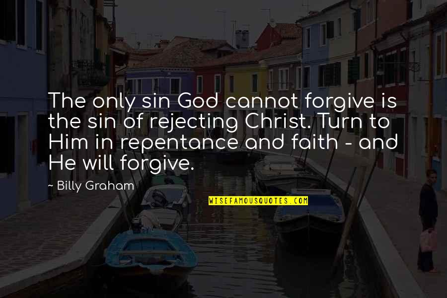 Rejecting You Quotes By Billy Graham: The only sin God cannot forgive is the