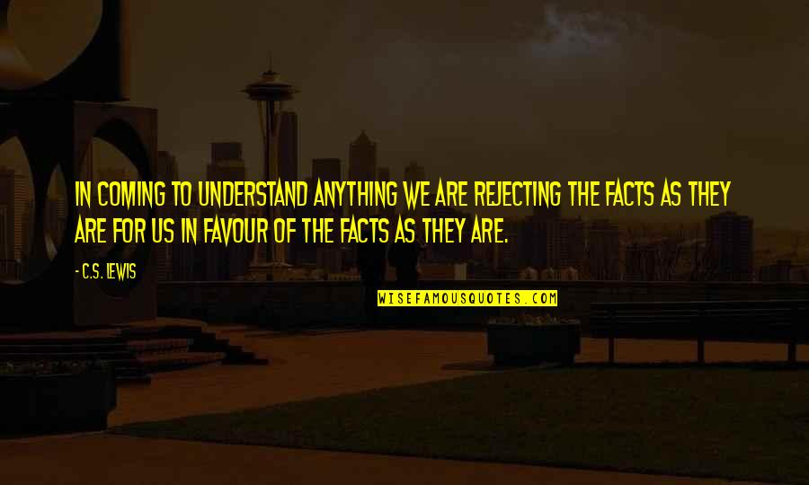 Rejecting You Quotes By C.S. Lewis: In coming to understand anything we are rejecting