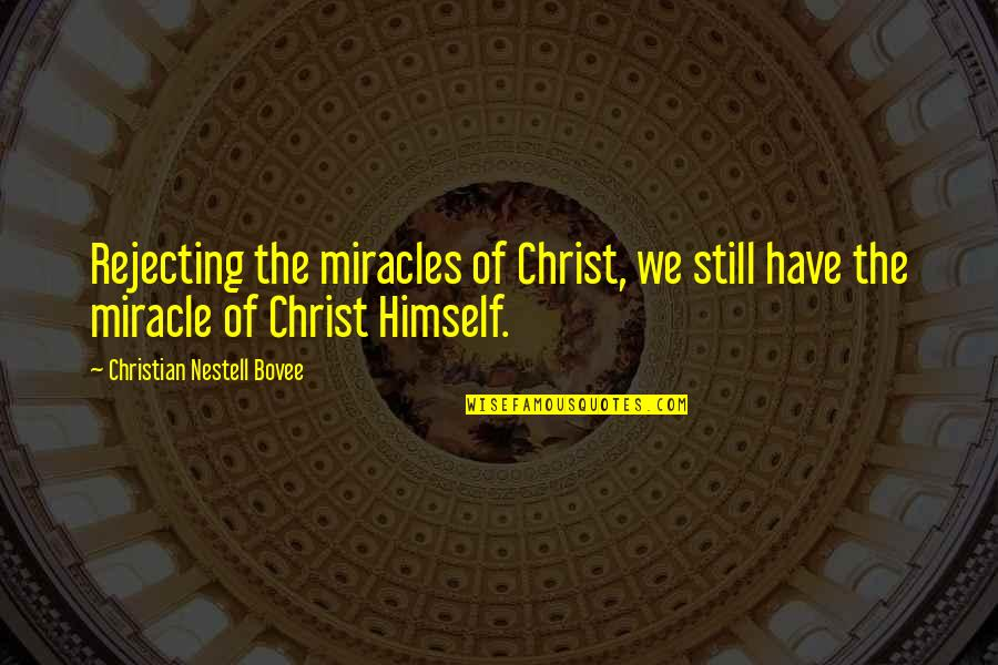 Rejecting You Quotes By Christian Nestell Bovee: Rejecting the miracles of Christ, we still have