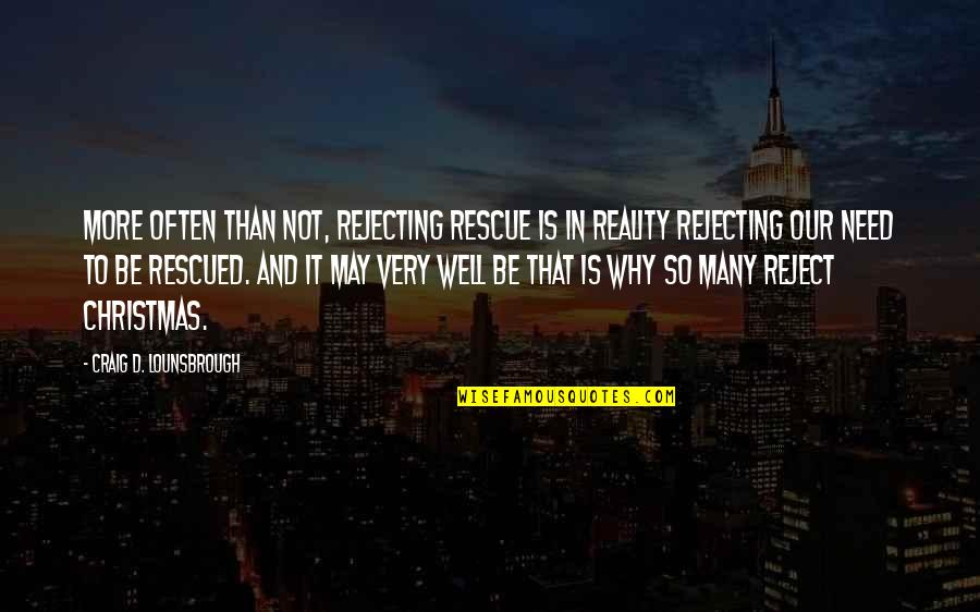 Rejecting You Quotes By Craig D. Lounsbrough: More often than not, rejecting rescue is in