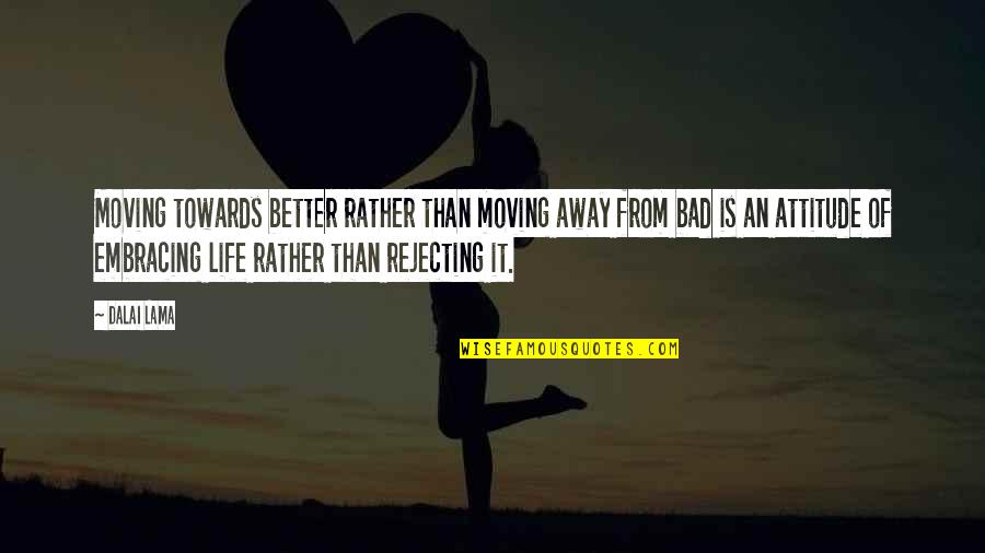 Rejecting You Quotes By Dalai Lama: Moving towards better rather than moving away from