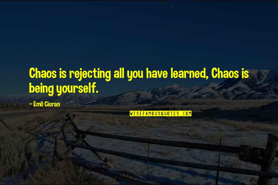 Rejecting You Quotes By Emil Cioran: Chaos is rejecting all you have learned, Chaos