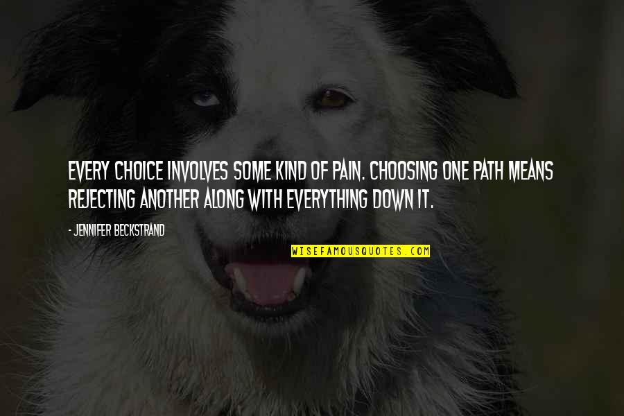 Rejecting You Quotes By Jennifer Beckstrand: Every choice involves some kind of pain. Choosing