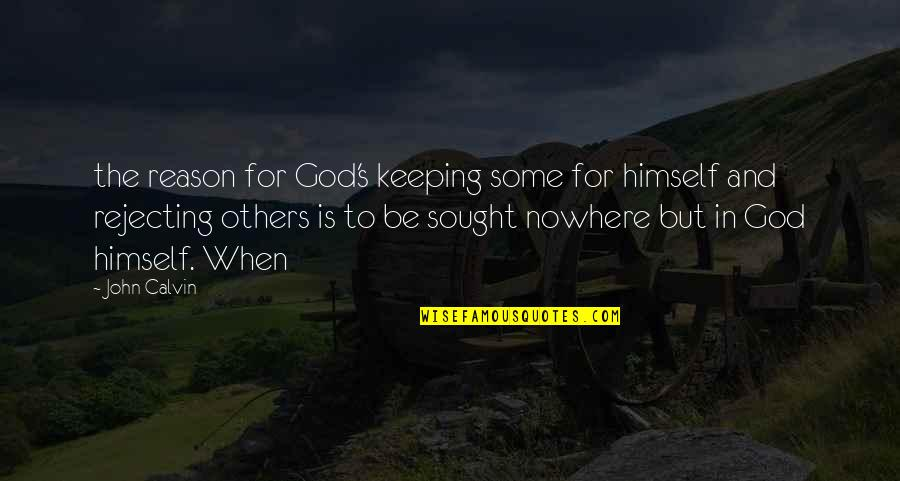 Rejecting You Quotes By John Calvin: the reason for God's keeping some for himself