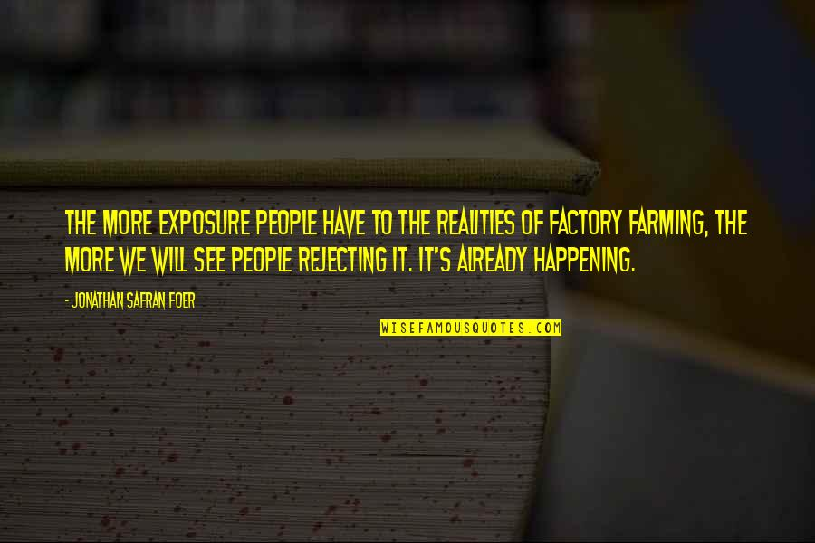 Rejecting You Quotes By Jonathan Safran Foer: The more exposure people have to the realities