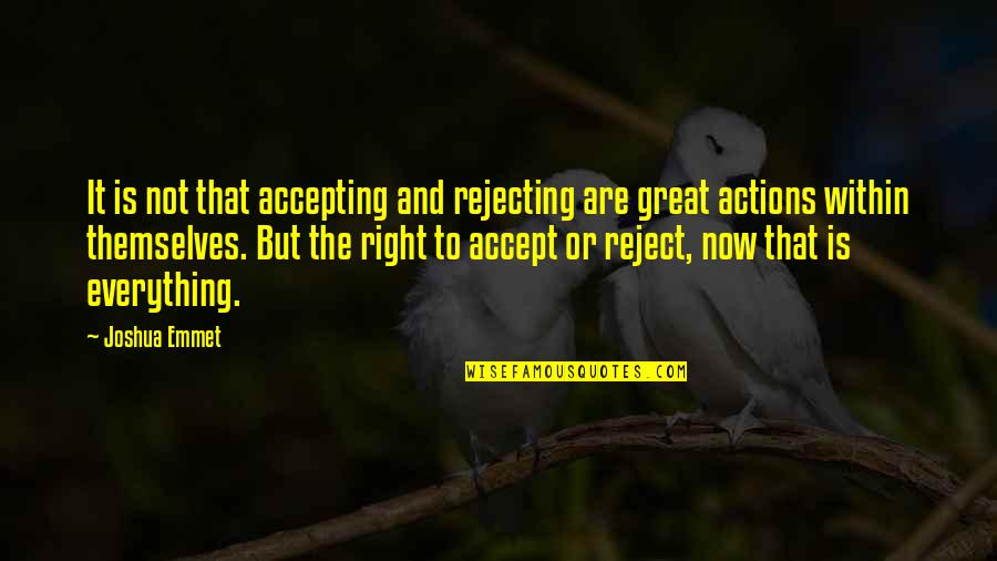 Rejecting You Quotes By Joshua Emmet: It is not that accepting and rejecting are