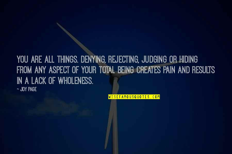 Rejecting You Quotes By Joy Page: You are all things. Denying, rejecting, judging or