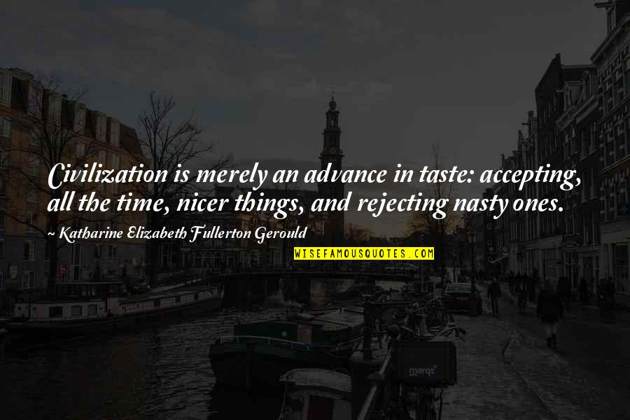 Rejecting You Quotes By Katharine Elizabeth Fullerton Gerould: Civilization is merely an advance in taste: accepting,