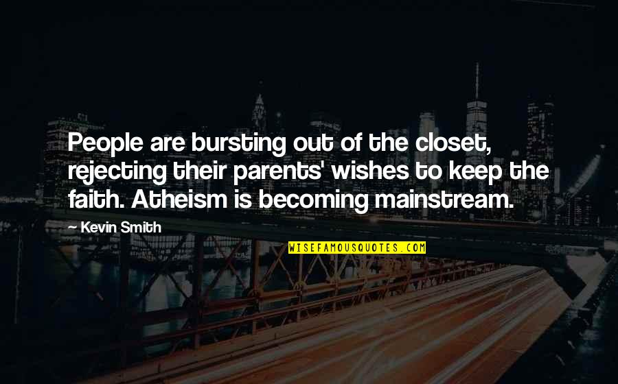 Rejecting You Quotes By Kevin Smith: People are bursting out of the closet, rejecting