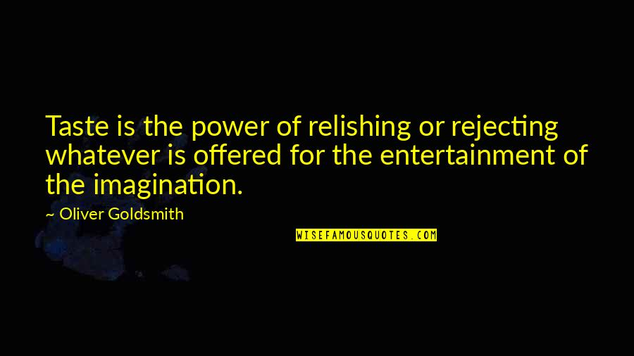 Rejecting You Quotes By Oliver Goldsmith: Taste is the power of relishing or rejecting