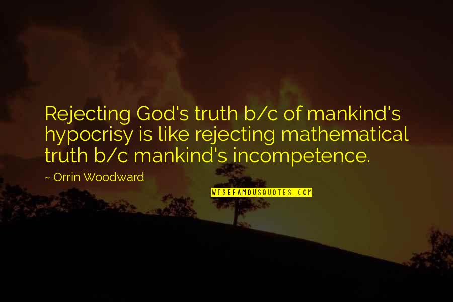 Rejecting You Quotes By Orrin Woodward: Rejecting God's truth b/c of mankind's hypocrisy is