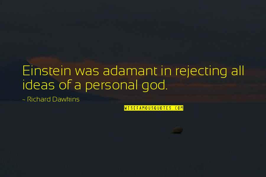 Rejecting You Quotes By Richard Dawkins: Einstein was adamant in rejecting all ideas of