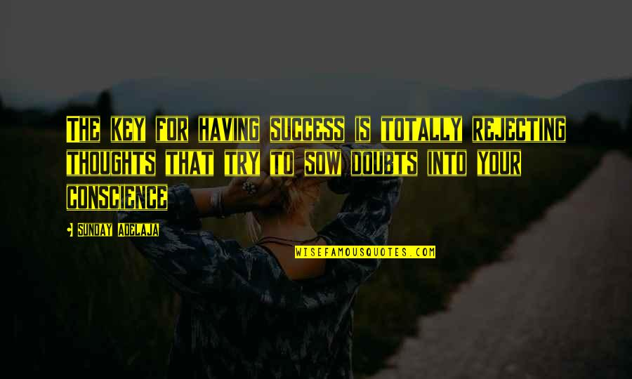 Rejecting You Quotes By Sunday Adelaja: The key for having success is totally rejecting