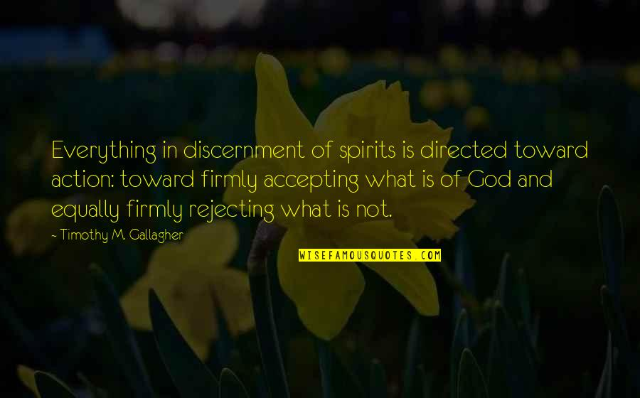 Rejecting You Quotes By Timothy M. Gallagher: Everything in discernment of spirits is directed toward
