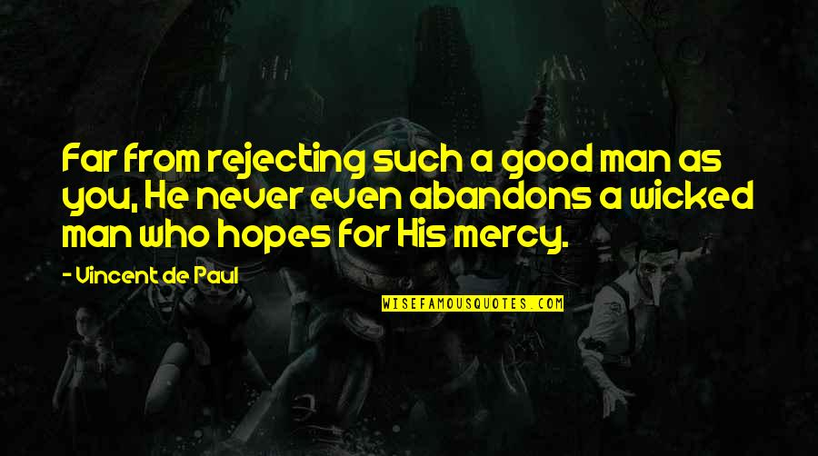 Rejecting You Quotes By Vincent De Paul: Far from rejecting such a good man as