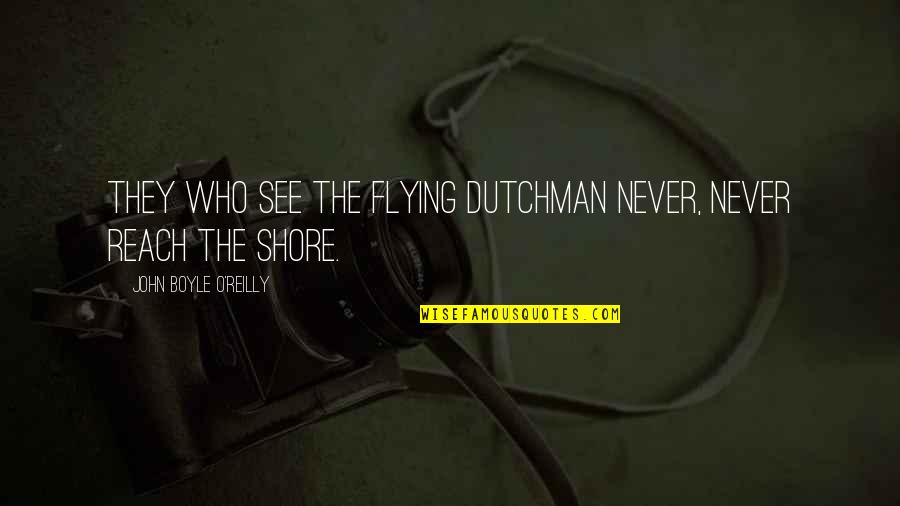 Rejection From Friends Quotes By John Boyle O'Reilly: They who see the Flying Dutchman never, never