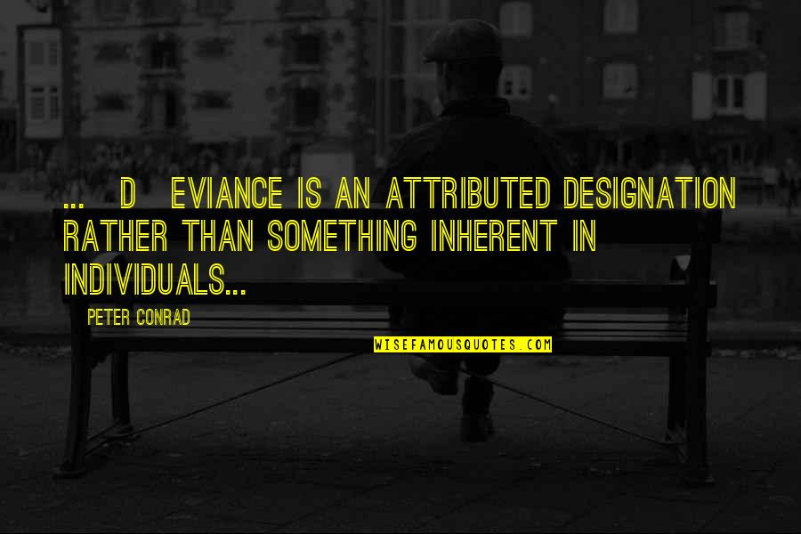 Rejection From Friends Quotes By Peter Conrad: ...[D]eviance is an attributed designation rather than something