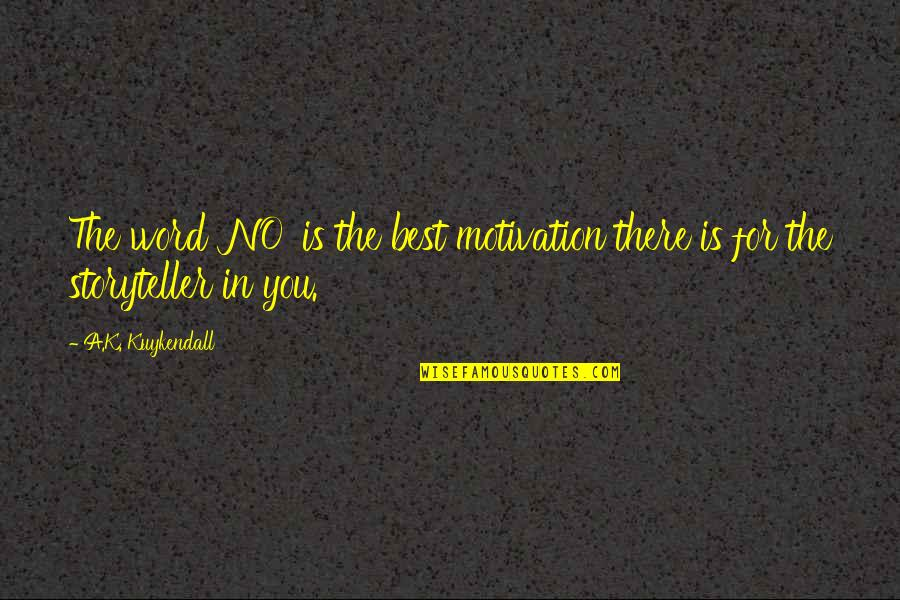 Rejection In Life Quotes By A.K. Kuykendall: The word 'NO' is the best motivation there