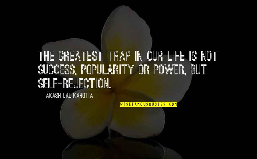 Rejection In Life Quotes By Akash Lal Karotia: The greatest trap in our life is not