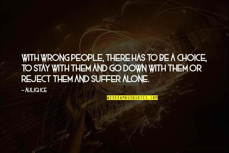 Rejection In Life Quotes By Auliq Ice: With wrong people, there has to be a