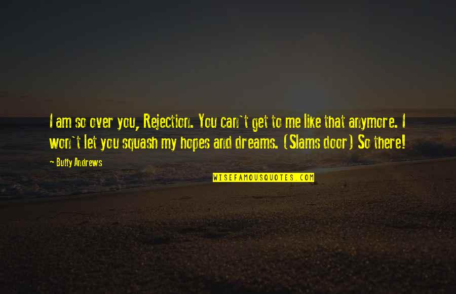 Rejection In Life Quotes By Buffy Andrews: I am so over you, Rejection. You can't