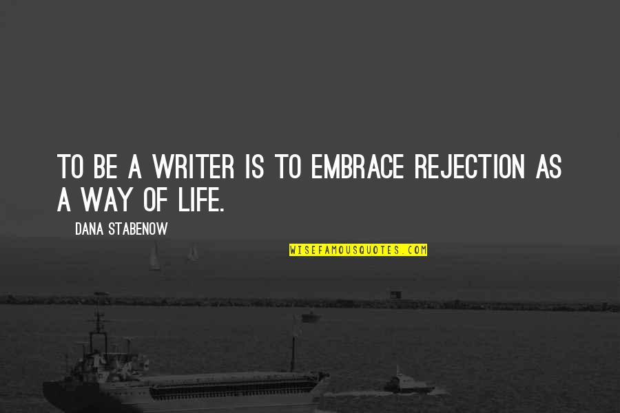 Rejection In Life Quotes By Dana Stabenow: To be a writer is to embrace rejection