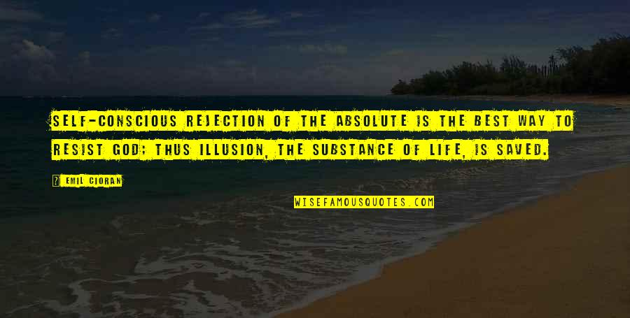 Rejection In Life Quotes By Emil Cioran: Self-conscious rejection of the absolute is the best