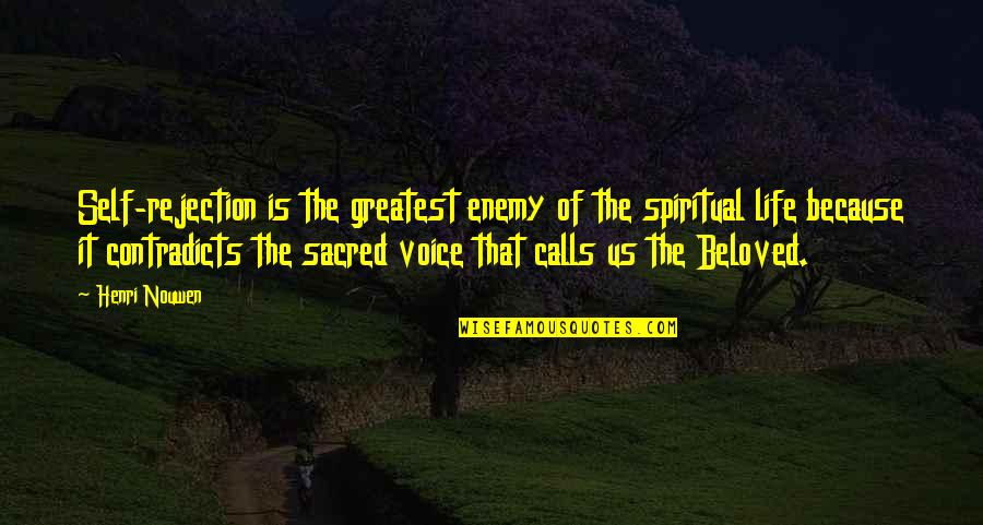 Rejection In Life Quotes By Henri Nouwen: Self-rejection is the greatest enemy of the spiritual