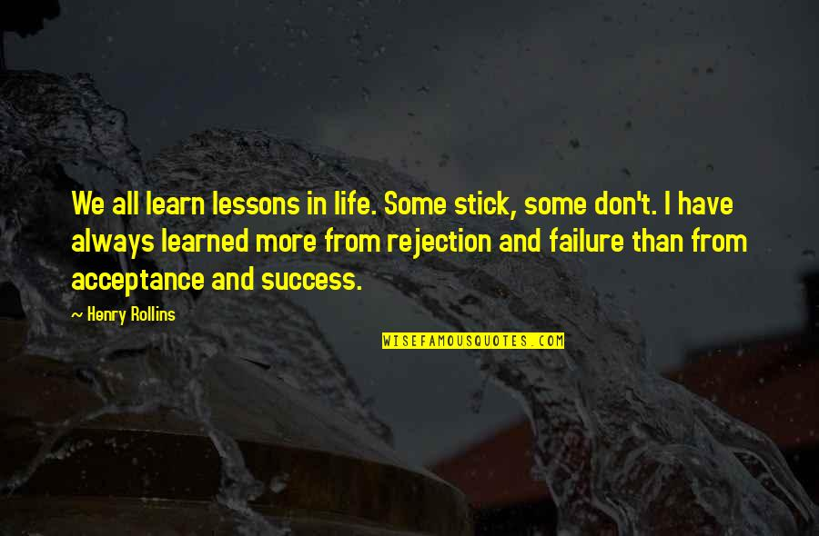 Rejection In Life Quotes By Henry Rollins: We all learn lessons in life. Some stick,
