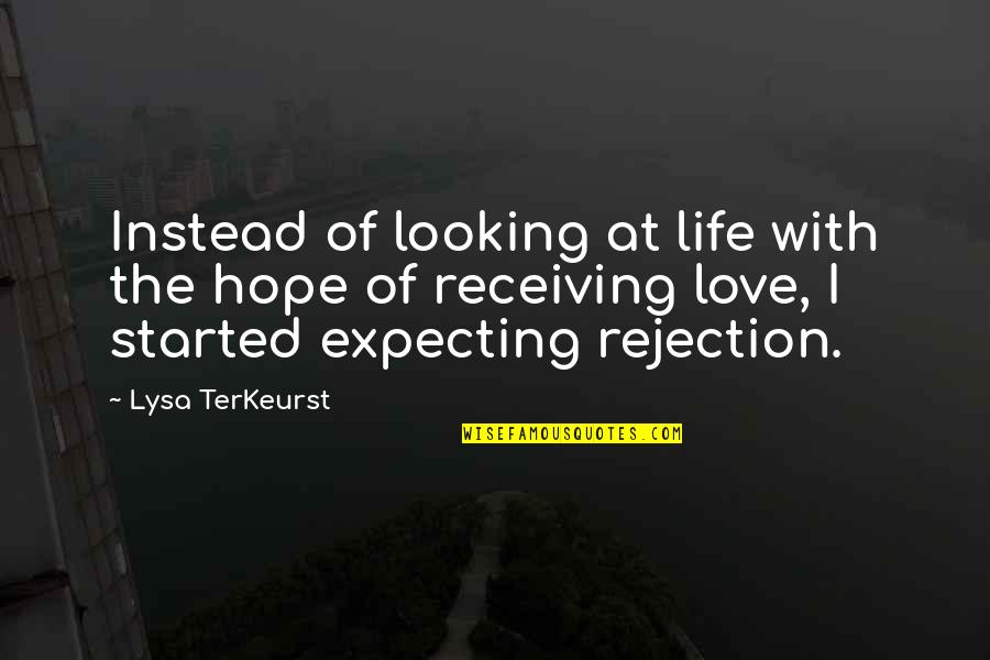 Rejection In Life Quotes By Lysa TerKeurst: Instead of looking at life with the hope
