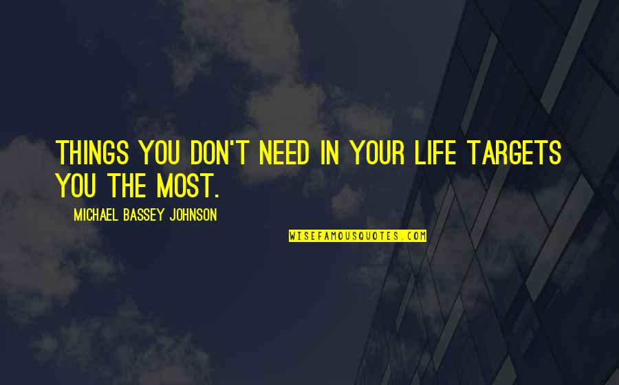 Rejection In Life Quotes By Michael Bassey Johnson: Things you don't need in your life targets