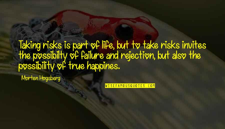 Rejection In Life Quotes By Morten Hogsberg: Taking risks is part of life, but to