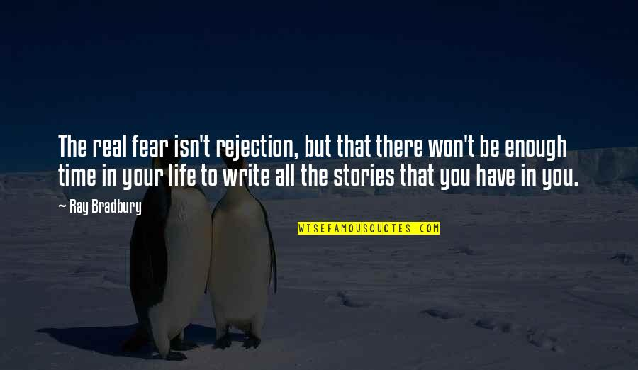 Rejection In Life Quotes By Ray Bradbury: The real fear isn't rejection, but that there