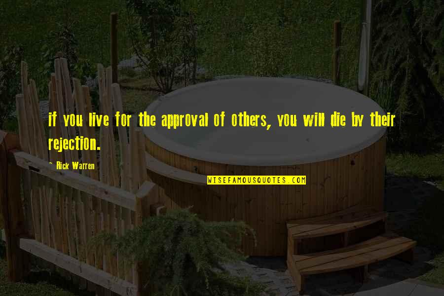 Rejection In Life Quotes By Rick Warren: if you live for the approval of others,