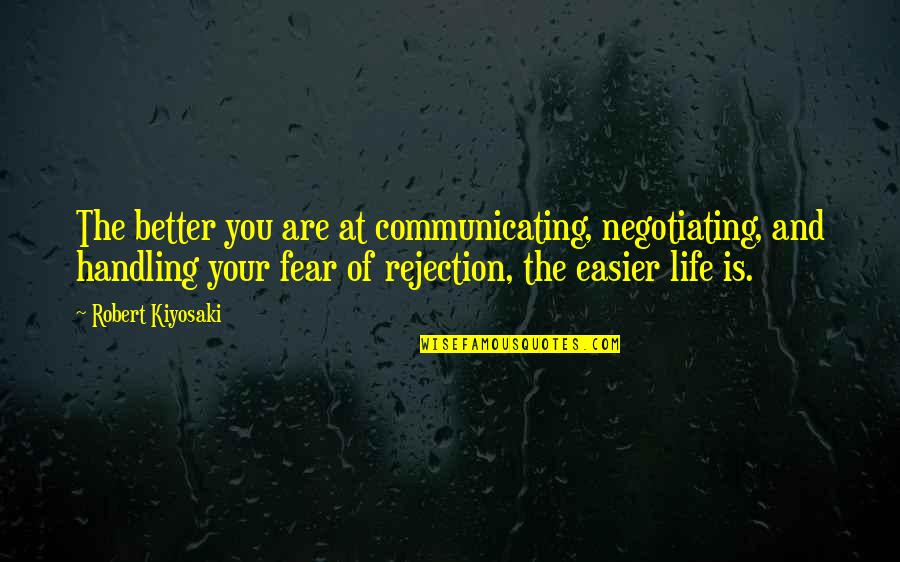 Rejection In Life Quotes By Robert Kiyosaki: The better you are at communicating, negotiating, and