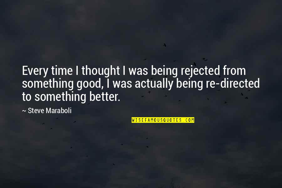 Rejection In Life Quotes By Steve Maraboli: Every time I thought I was being rejected