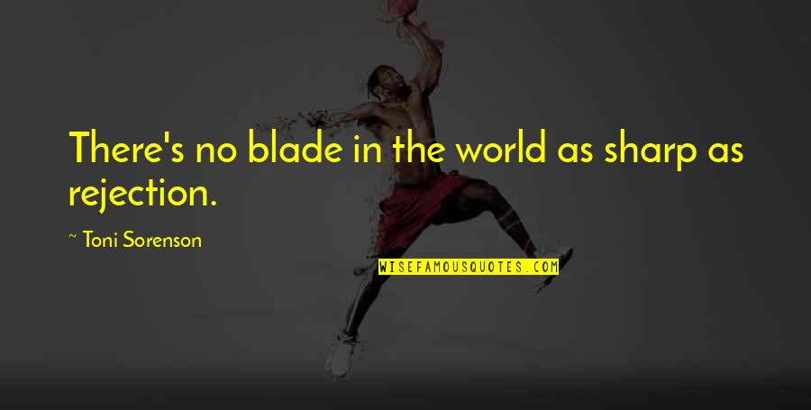 Rejection In Life Quotes By Toni Sorenson: There's no blade in the world as sharp